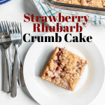 Strawberry Rhubarb Crumb cake on a plate with text